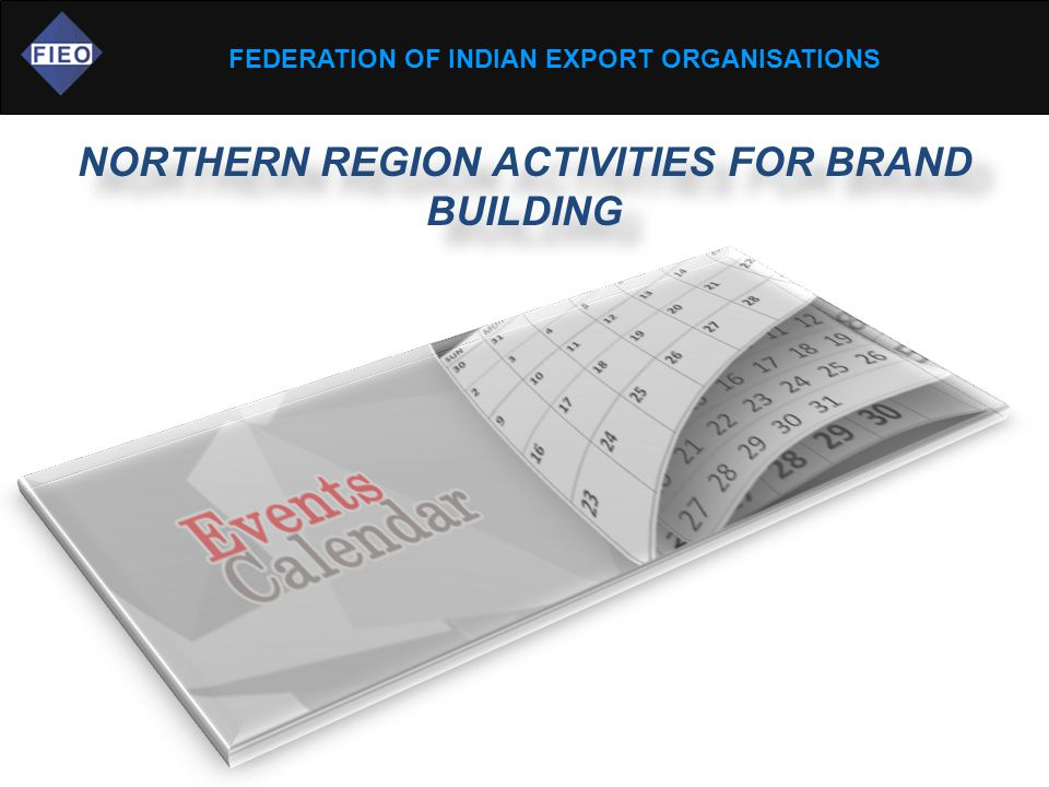 FEDERATION OF INDIAN EXPORT ORGANISATIONS NORTHERN REGION ACTIVITIES FOR BRAND BUILDING