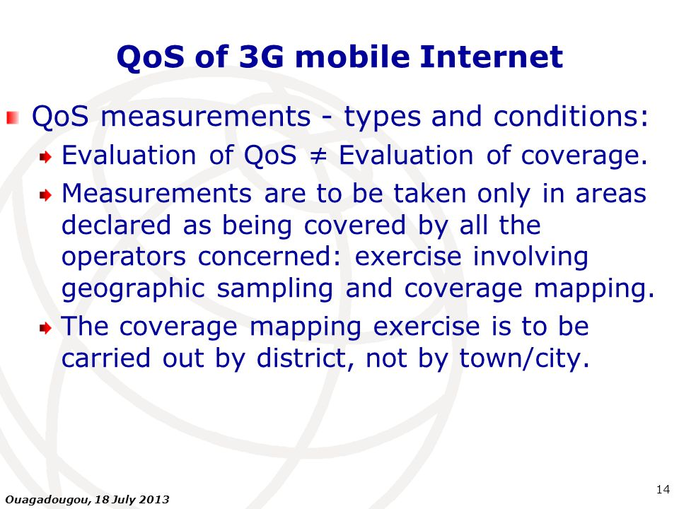QoS of 3G mobile Internet QoS measurements - types and conditions: Evaluation of QoS ≠ Evaluation of coverage.