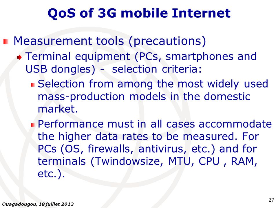 QoS of 3G mobile Internet Measurement tools (precautions) Terminal equipment (PCs, smartphones and USB dongles) - selection criteria: Selection from among the most widely used mass-production models in the domestic market.
