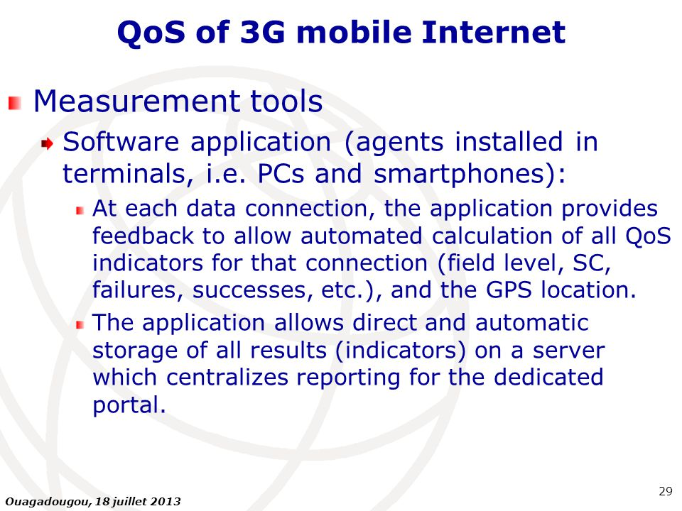 QoS of 3G mobile Internet Measurement tools Software application (agents installed in terminals, i.e.