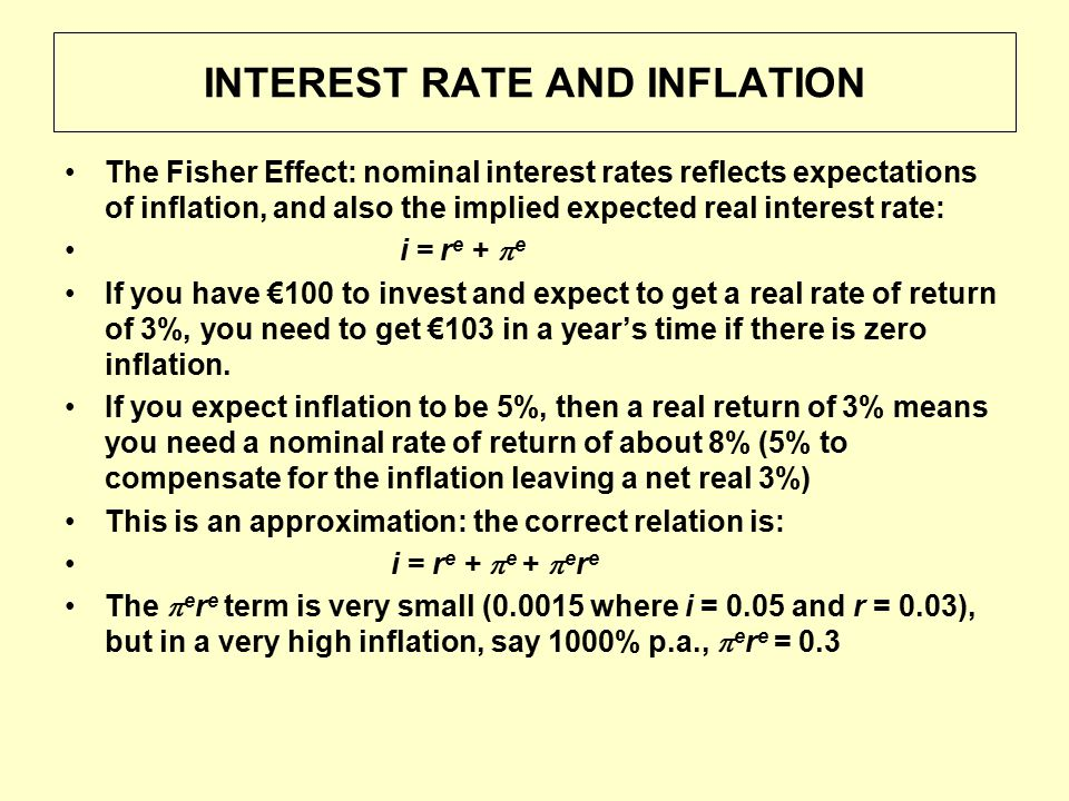 INTEREST RATE AND INFLATION The Fisher Effect: nominal interest rates reflects expectations of inflation, and also the implied expected real interest