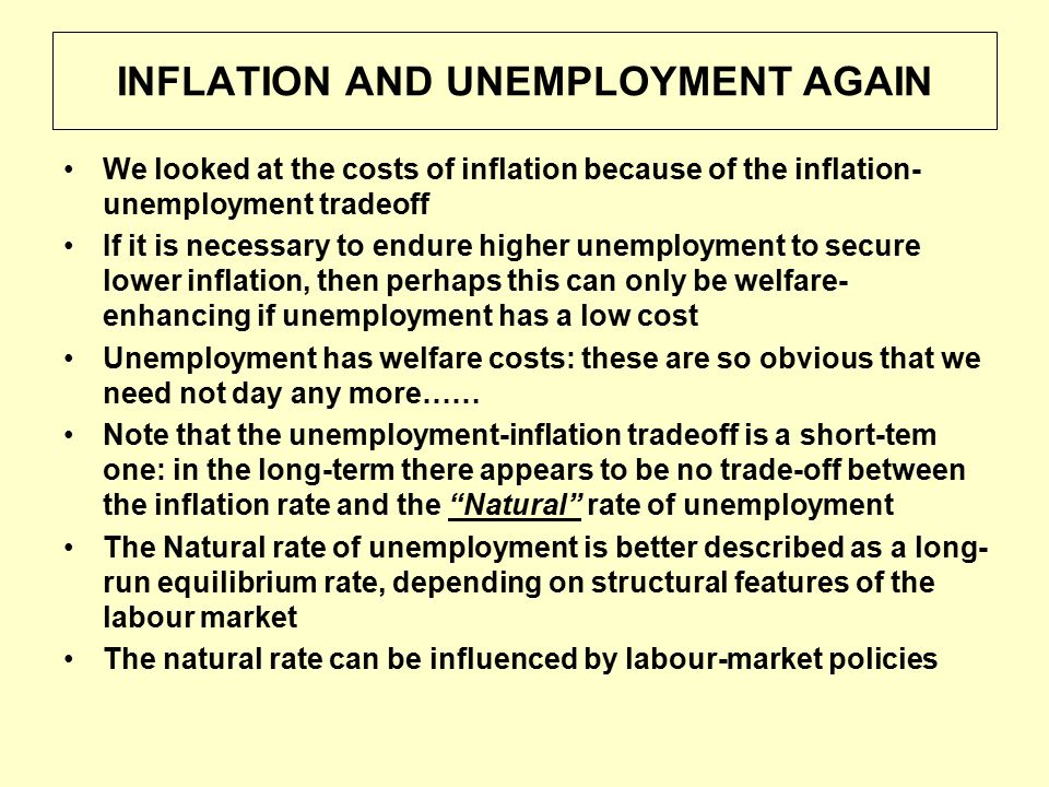 INFLATION AND UNEMPLOYMENT AGAIN We looked at the costs of inflation because of the inflation- unemployment tradeoff If it is necessary to endure high