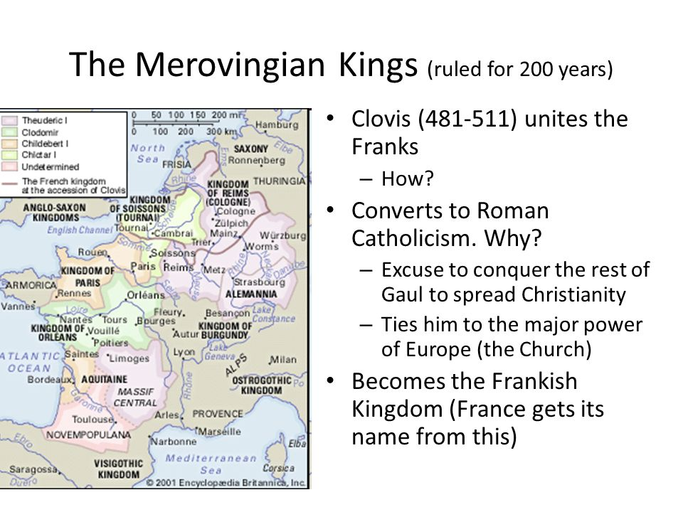 The Merovingian Kings (ruled for 200 years) Clovis (481-511) unites the Franks – How.