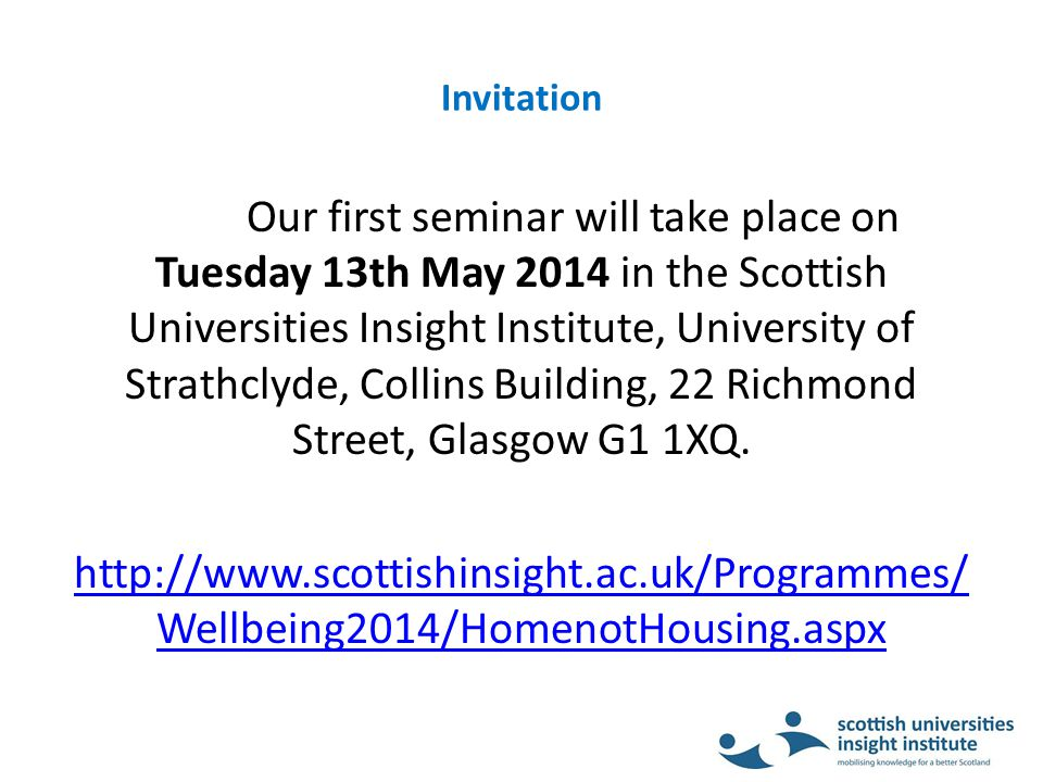 Invitation Our first seminar will take place on Tuesday 13th May 2014 in the Scottish Universities Insight Institute, University of Strathclyde, Collins Building, 22 Richmond Street, Glasgow G1 1XQ.