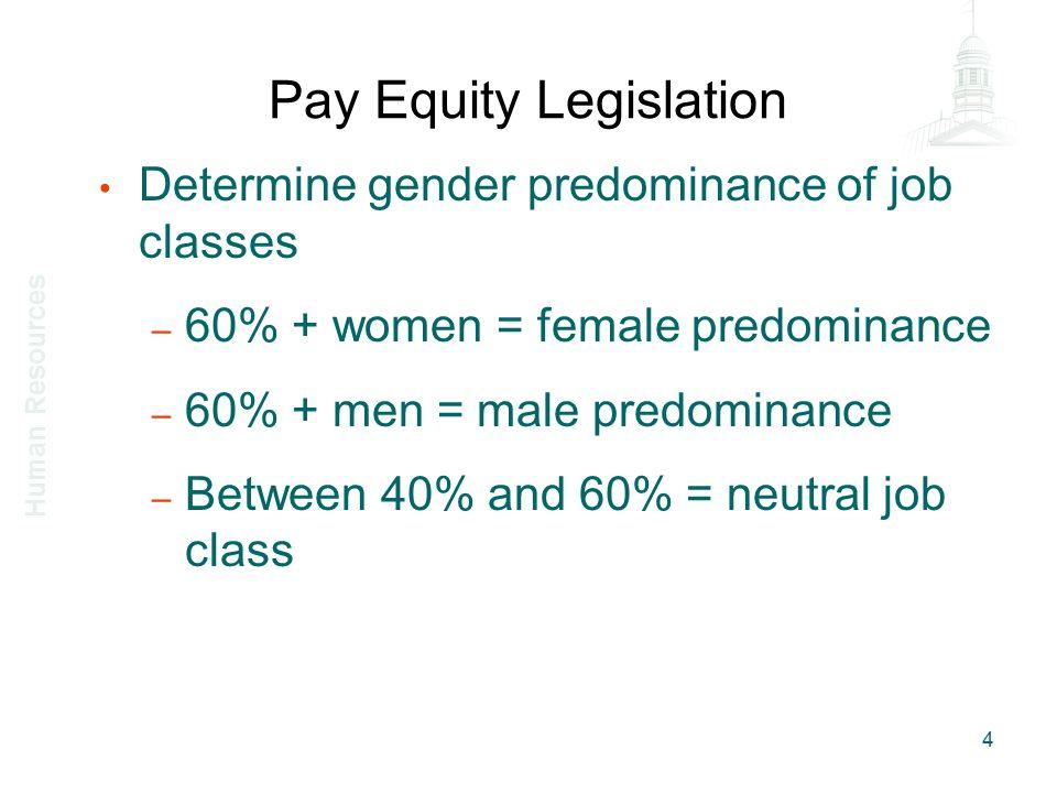 Pay Equity Legislation Determine gender predominance of job classes – 60% + women = female predominance – 60% + men = male predominance – Between 40%