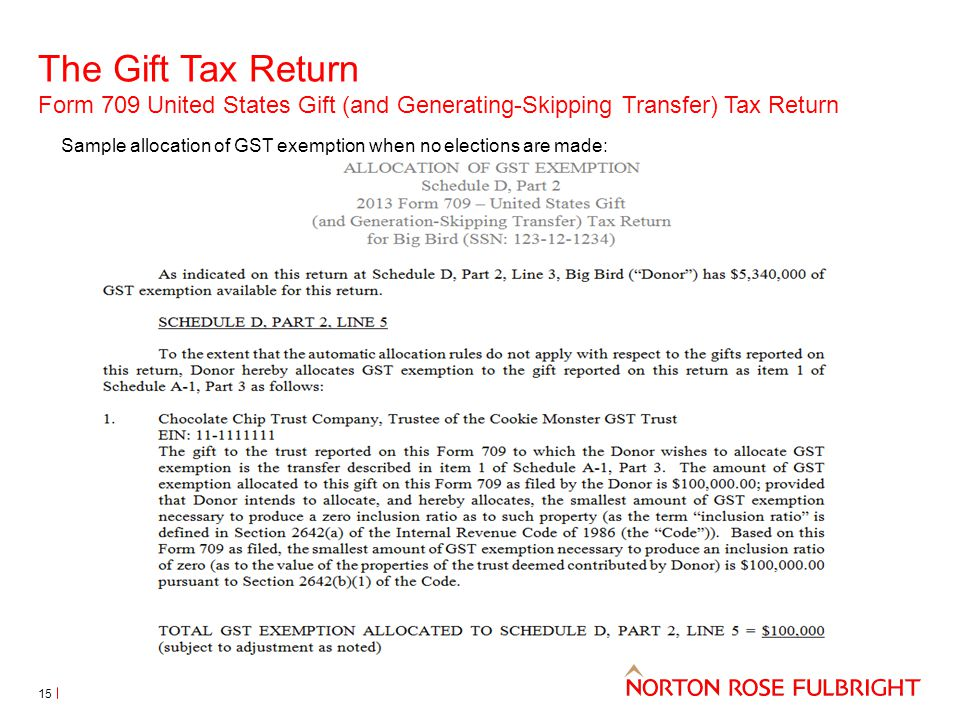 The Gift Tax Return Form 709 United States Gift (and Generating-Skipping Transfer) Tax Return 15 Sample allocation of GST exemption when no elections