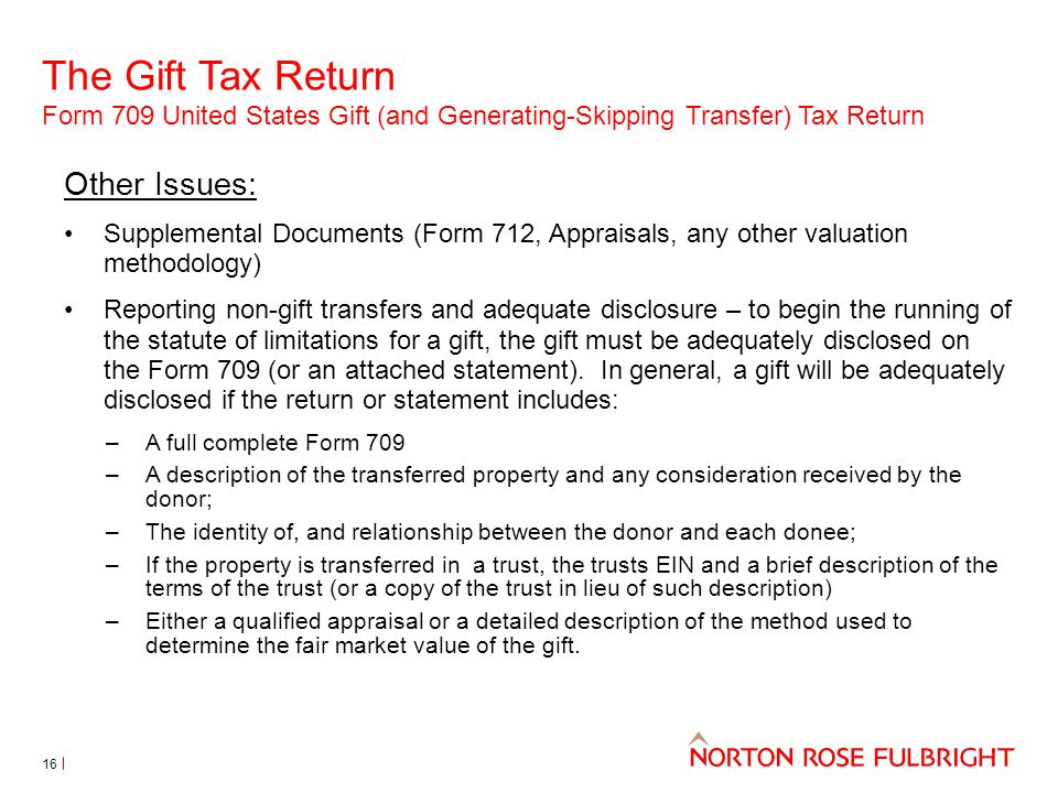 The Gift Tax Return Form 709 United States Gift (and Generating-Skipping Transfer) Tax Return 16 Other Issues: Supplemental Documents (Form 712, Appra