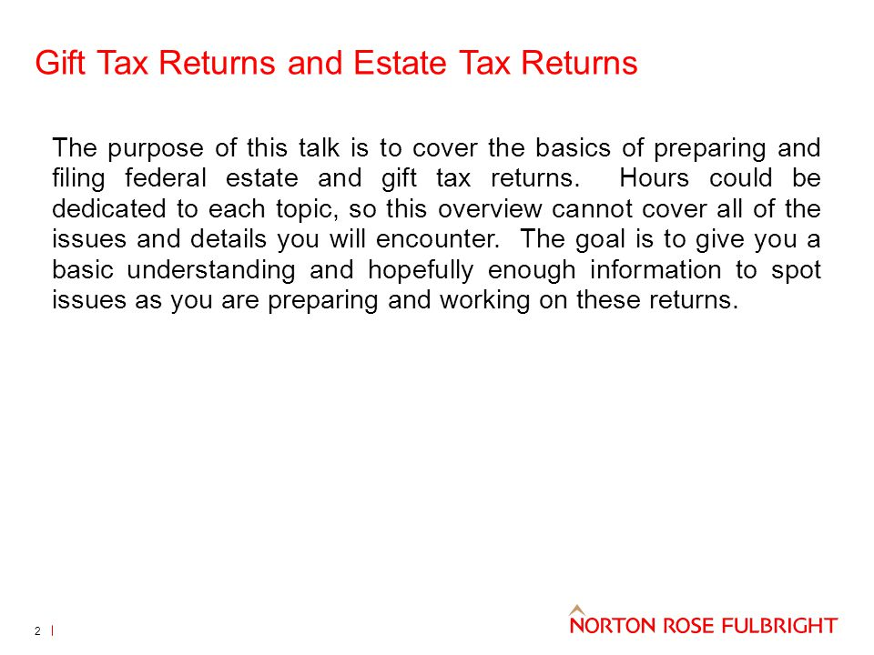 The Gift Tax Return Form 709 United States Gift (and Generating-Skipping Transfer) Tax Return 3 Filing Requirements: Who What When Where