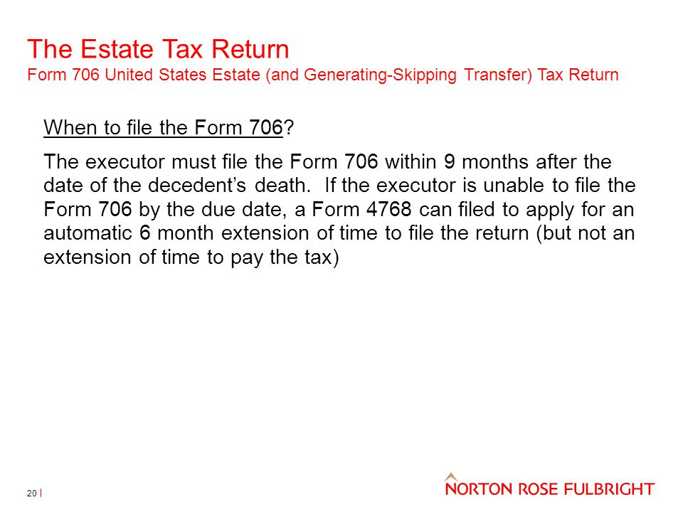 The Estate Tax Return Form 706 United States Estate (and Generating-Skipping Transfer) Tax Return 20 When to file the Form 706? The executor must file