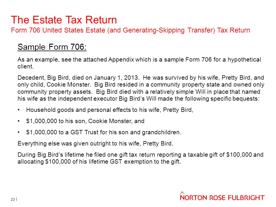 The Estate Tax Return Form 706 United States Estate (and Generating-Skipping Transfer) Tax Return 23 Sample Form 706: As an example, see the attached
