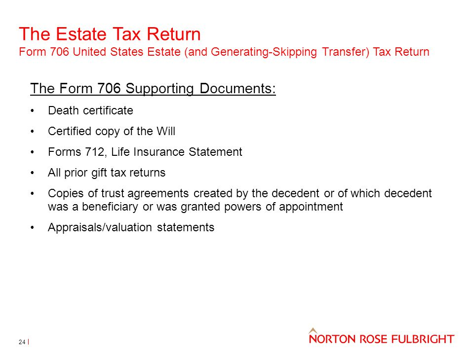 The Estate Tax Return Form 706 United States Estate (and Generating-Skipping Transfer) Tax Return 24 The Form 706 Supporting Documents: Death certific