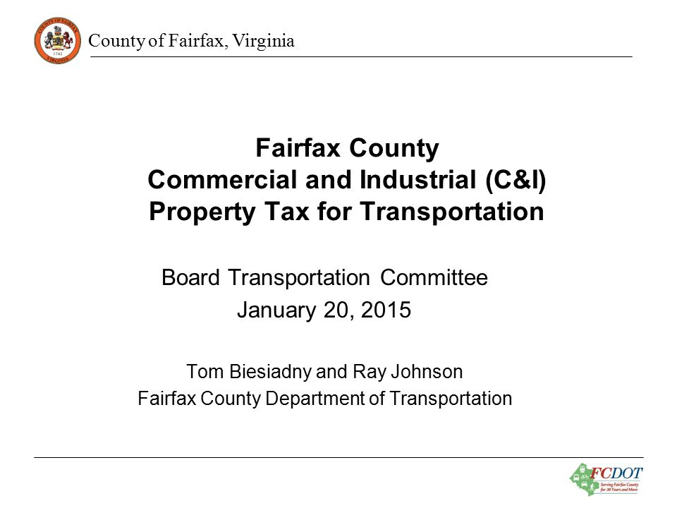 County of Fairfax, Virginia Fairfax County Commercial and Industrial (C&I) Tax for Transportation In April 2007, the Virginia General Assembly authorized Northern Virginia localities the authority to implement a supplemental tax on commercial and industrial property for transportation purposes.