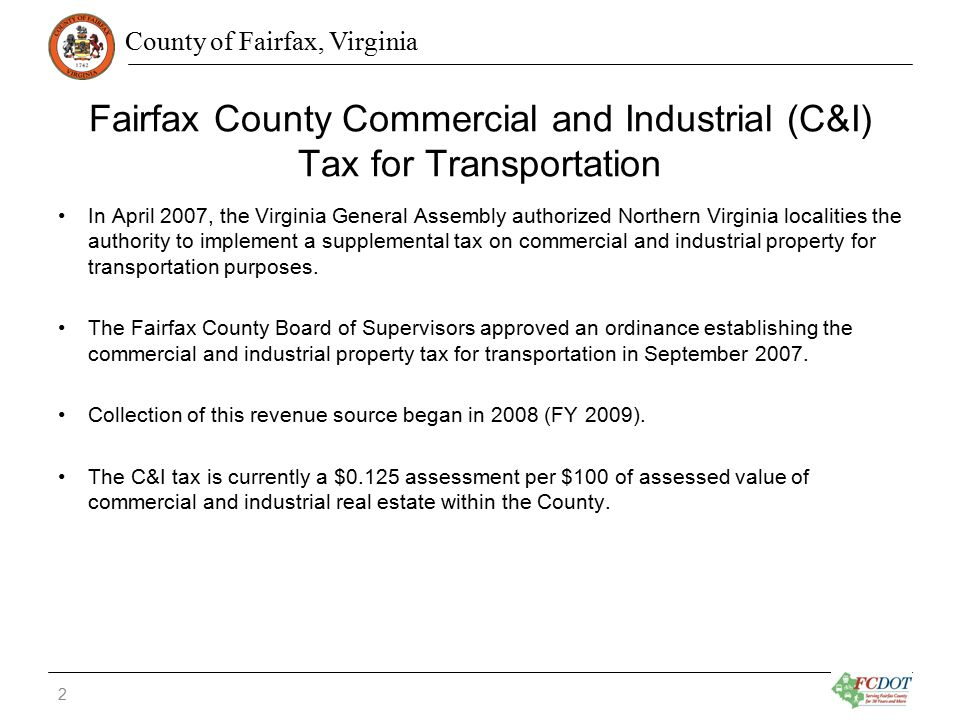 County of Fairfax, Virginia Fairfax County Commercial and Industrial (C&I) Tax for Transportation In April 2007, the Virginia General Assembly authori