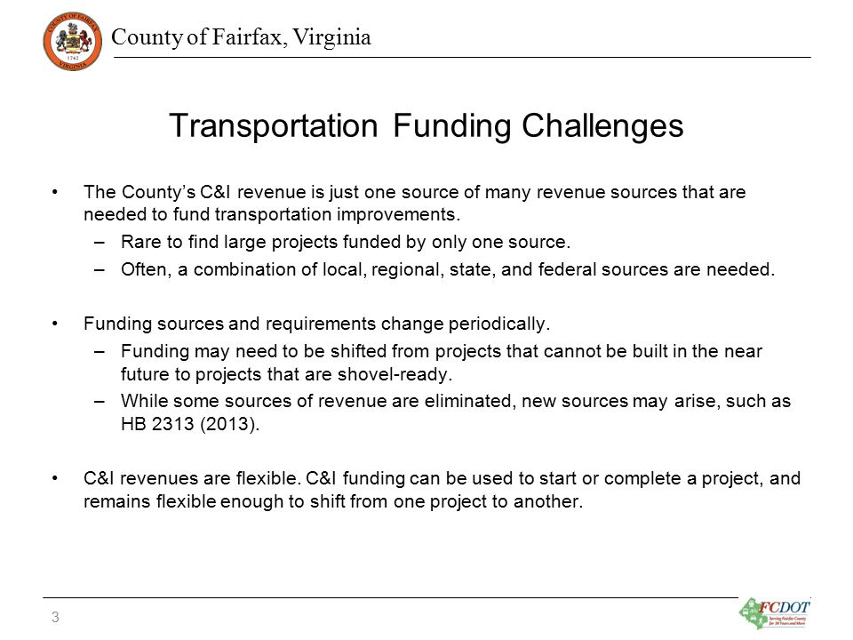 County of Fairfax, Virginia Transportation Funding Challenges The County's C&I revenue is just one source of many revenue sources that are needed to f
