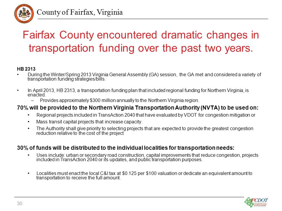 County of Fairfax, Virginia Fairfax County encountered dramatic changes in transportation funding over the past two years. HB 2313 During the Winter/S
