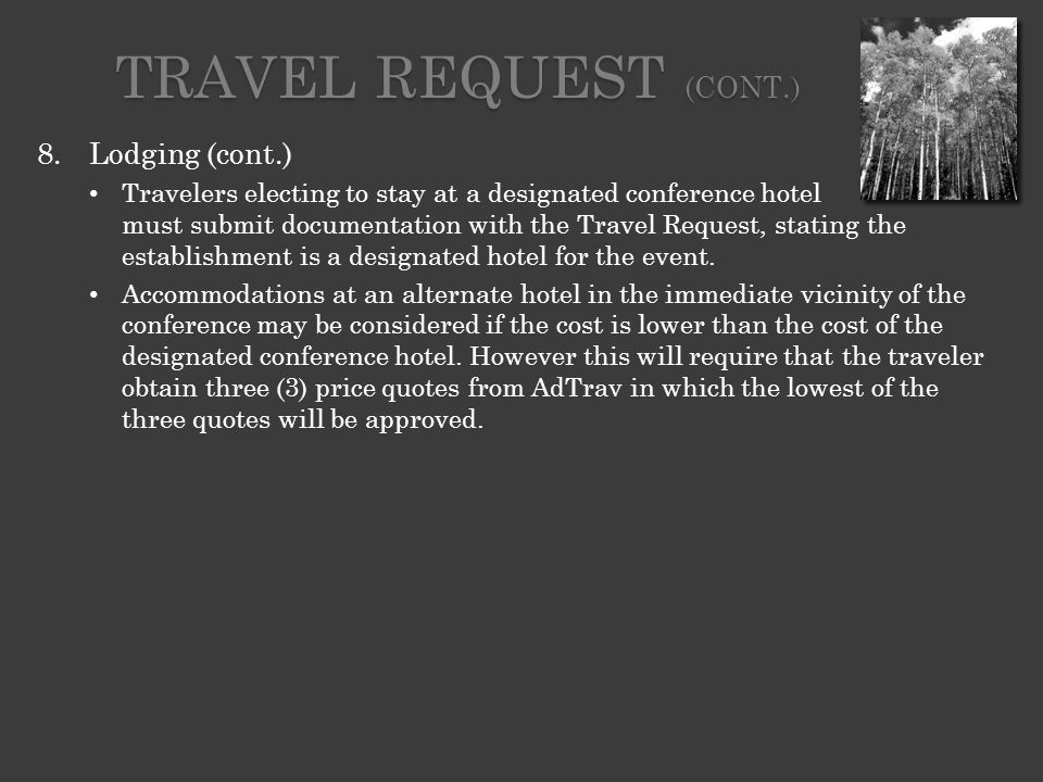 8.Lodging (cont.) Travelers electing to stay at a designated conference hotel must submit documentation with the Travel Request, stating the establishment is a designated hotel for the event.