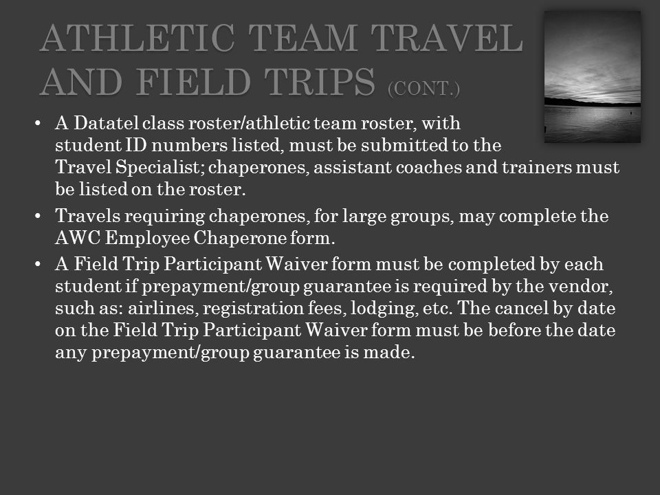 A Datatel class roster/athletic team roster, with student ID numbers listed, must be submitted to the Travel Specialist; chaperones, assistant coaches and trainers must be listed on the roster.