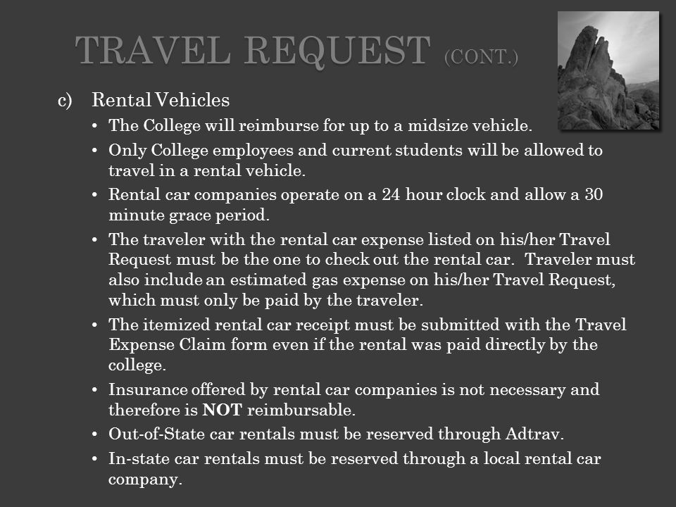 c)Rental Vehicles (cont.) If a traveler chooses to use a rental car company's refueling services, the college will not reimburse the traveler for any amount charged above market rate.
