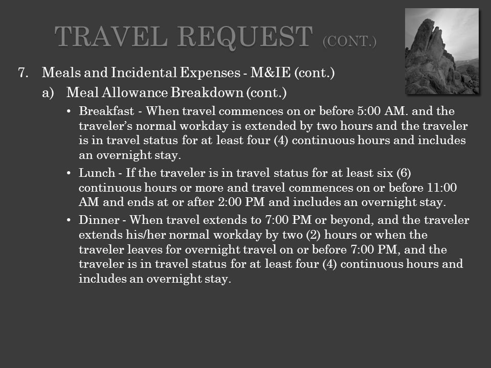 7.Meals and Incidental Expenses - M&IE (cont.) a)Meal Allowance Breakdown (cont.) Breakfast - When travel commences on or before 5:00 AM.