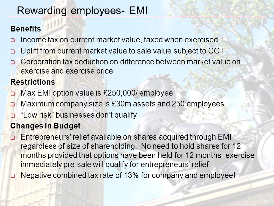 17 Rewarding employees- EMI Benefits  Income tax on current market value, taxed when exercised.