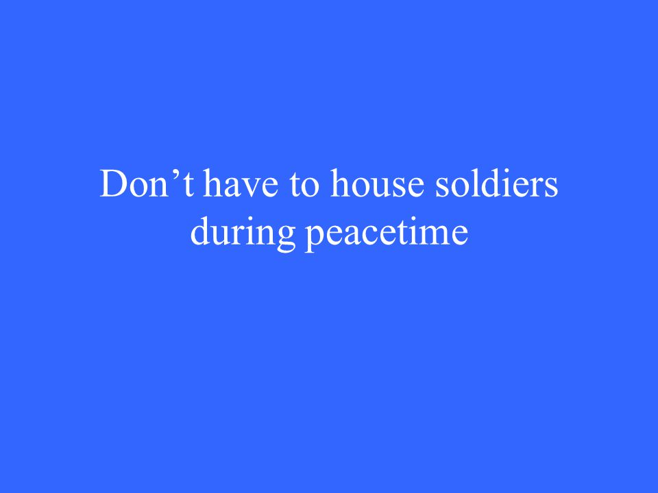 Don't have to house soldiers during peacetime