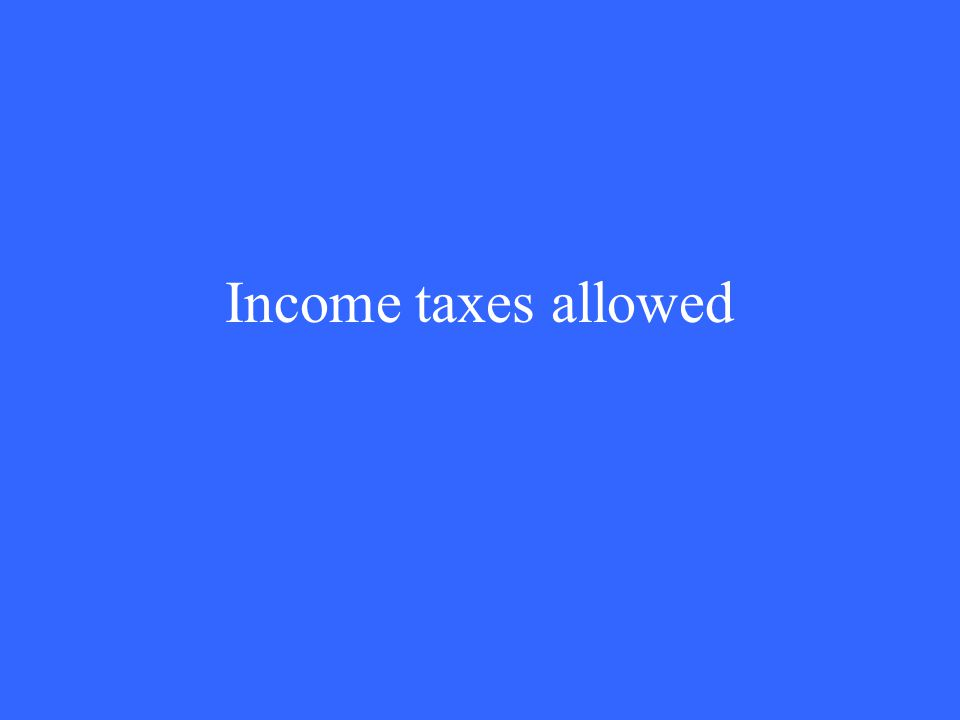 Income taxes allowed