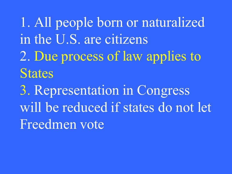 1. All people born or naturalized in the U.S. are citizens 2.