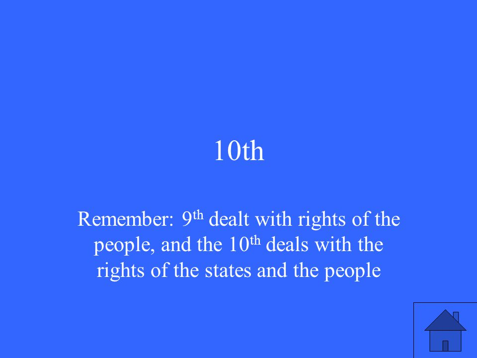 10th Remember: 9 th dealt with rights of the people, and the 10 th deals with the rights of the states and the people