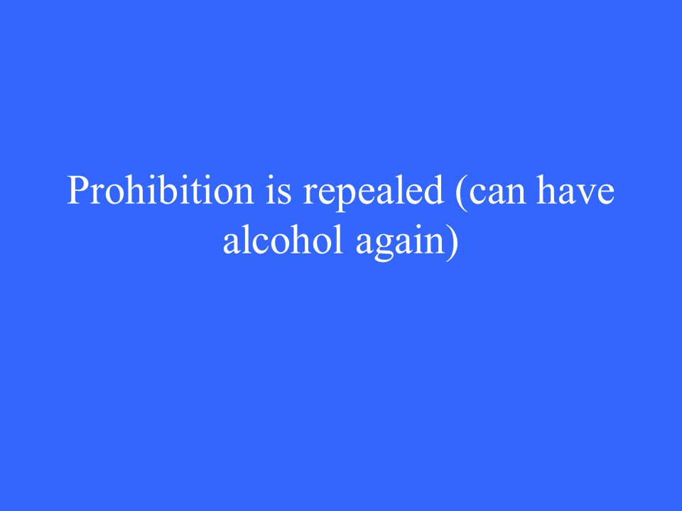 Prohibition is repealed (can have alcohol again)