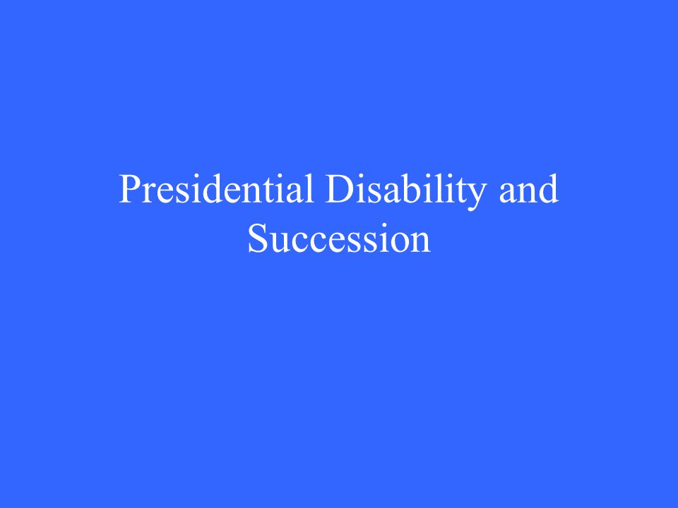 Presidential Disability and Succession