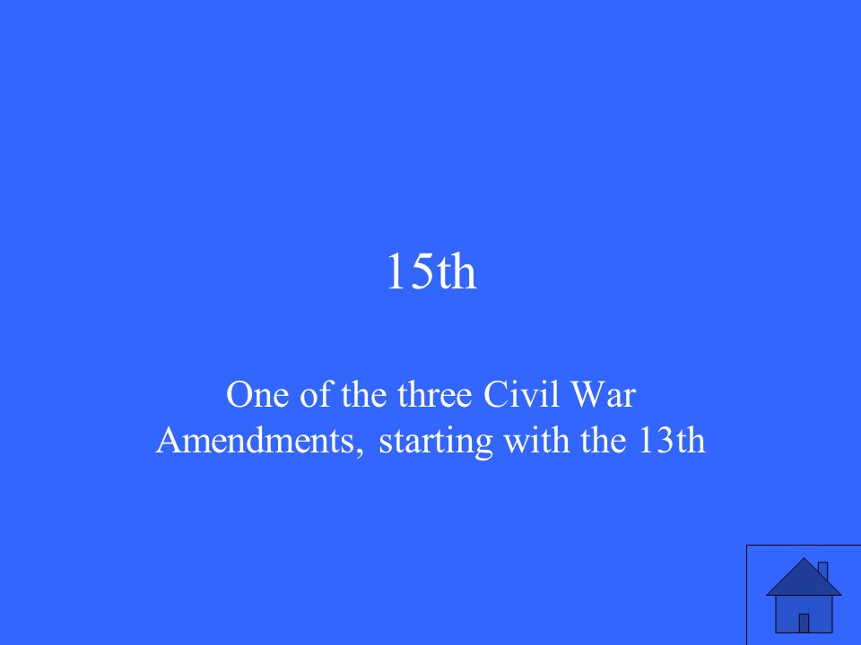 15th One of the three Civil War Amendments, starting with the 13th