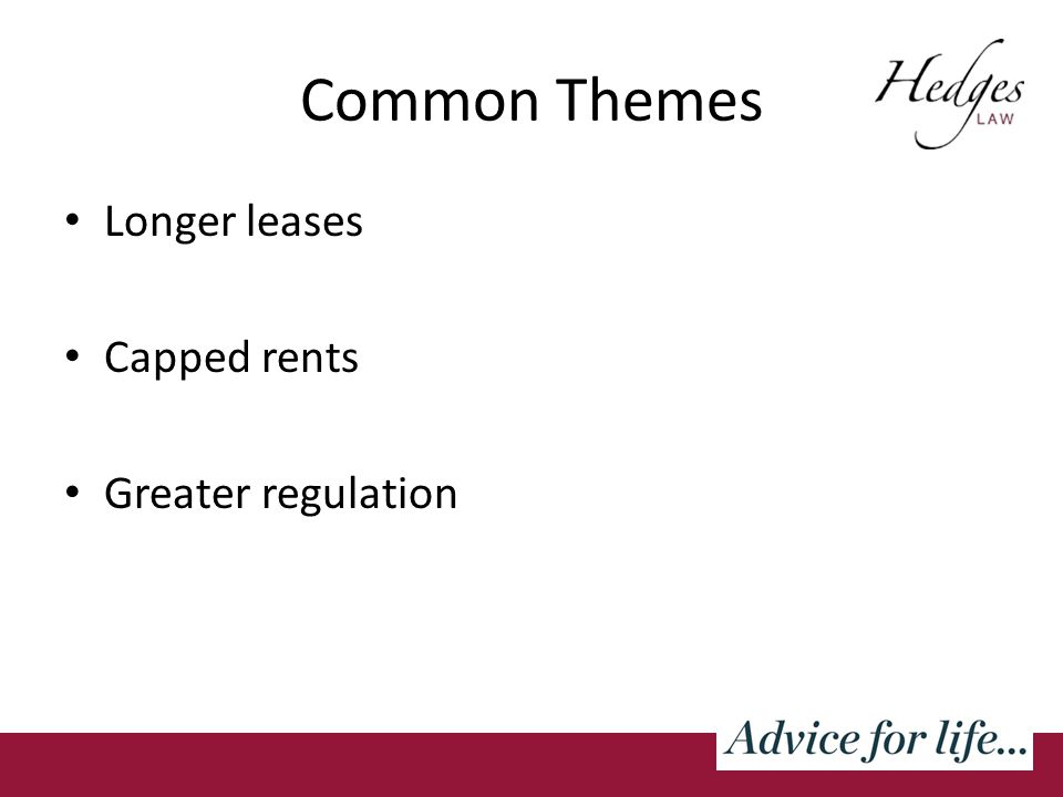 Common Themes Longer leases Capped rents Greater regulation