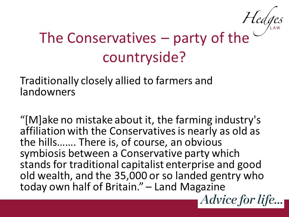 Traditionally closely allied to farmers and landowners [M]ake no mistake about it, the farming industry s affiliation with the Conservatives is nearly as old as the hills…….