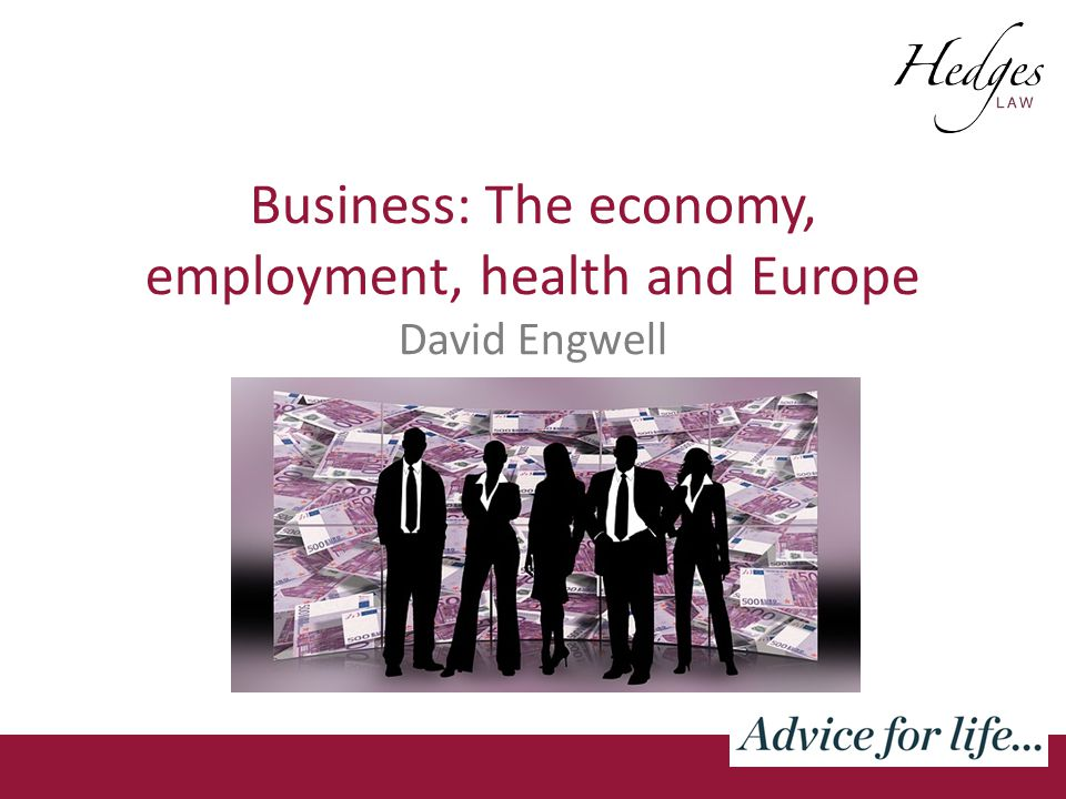 Business: The economy, employment, health and Europe David Engwell