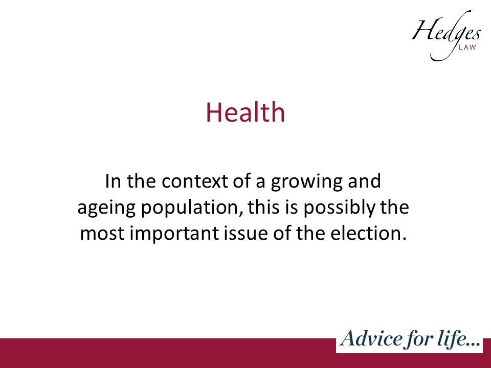 Health In the context of a growing and ageing population, this is possibly the most important issue of the election.