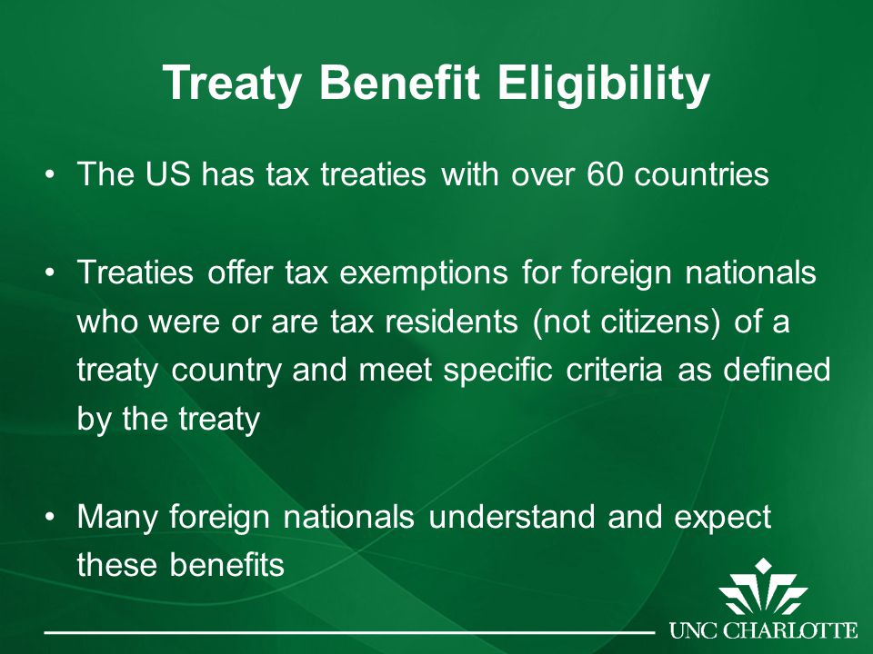 Treaty Benefit Eligibility The US has tax treaties with over 60 countries Treaties offer tax exemptions for foreign nationals who were or are tax resi