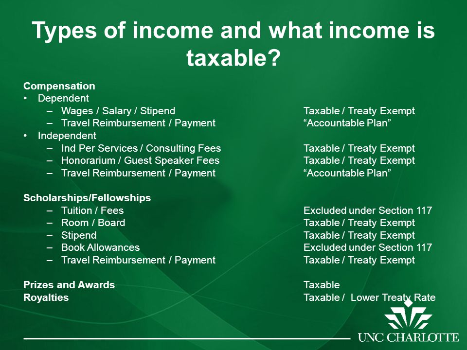 "Types of income and what income is taxable? Compensation Dependent –Wages / Salary / Stipend Taxable / Treaty Exempt –Travel Reimbursement / Payment""A"
