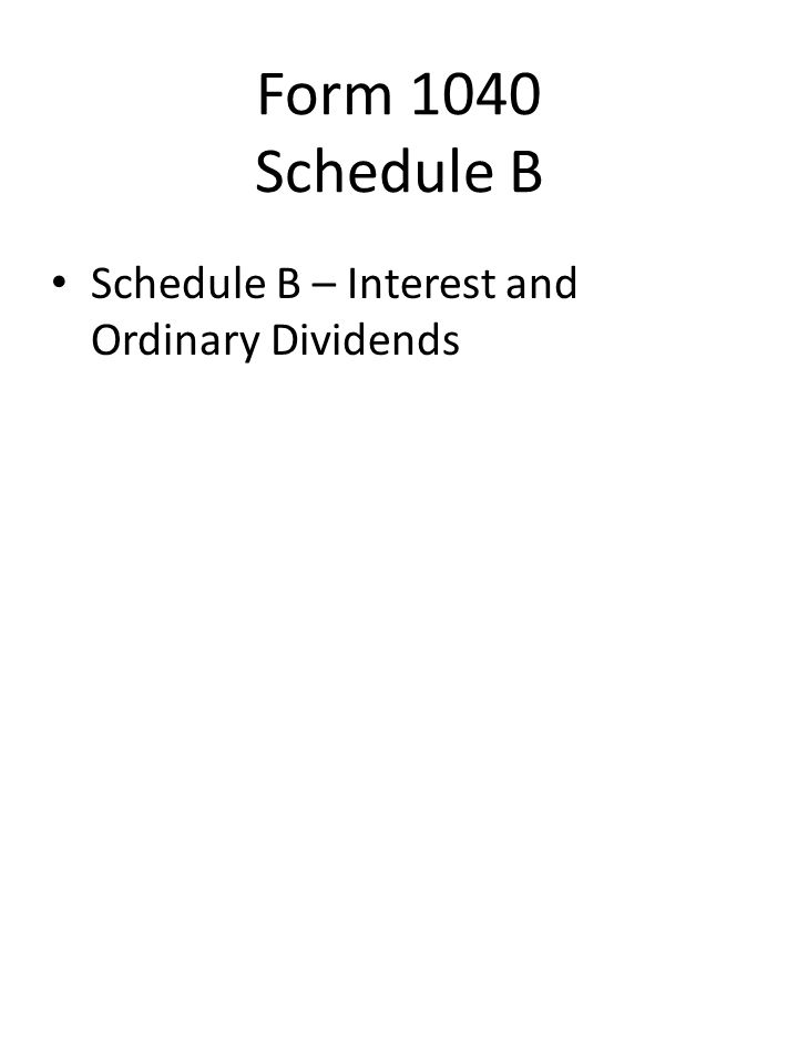 Schedule B – Interest and Ordinary Dividends Form 1040 Schedule B