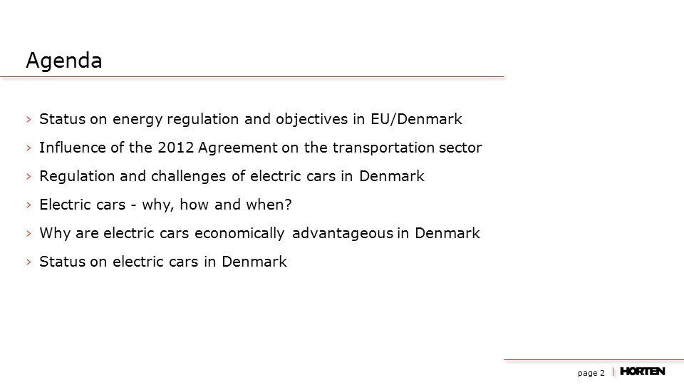 page 2 ›Status on energy regulation and objectives in EU/Denmark ›Influence of the 2012 Agreement on the transportation sector ›Regulation and challenges of electric cars in Denmark ›Electric cars - why, how and when.