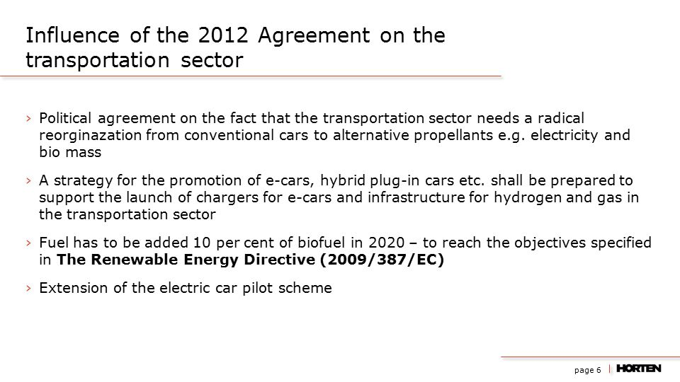 page 6 ›Political agreement on the fact that the transportation sector needs a radical reorginazation from conventional cars to alternative propellants e.g.