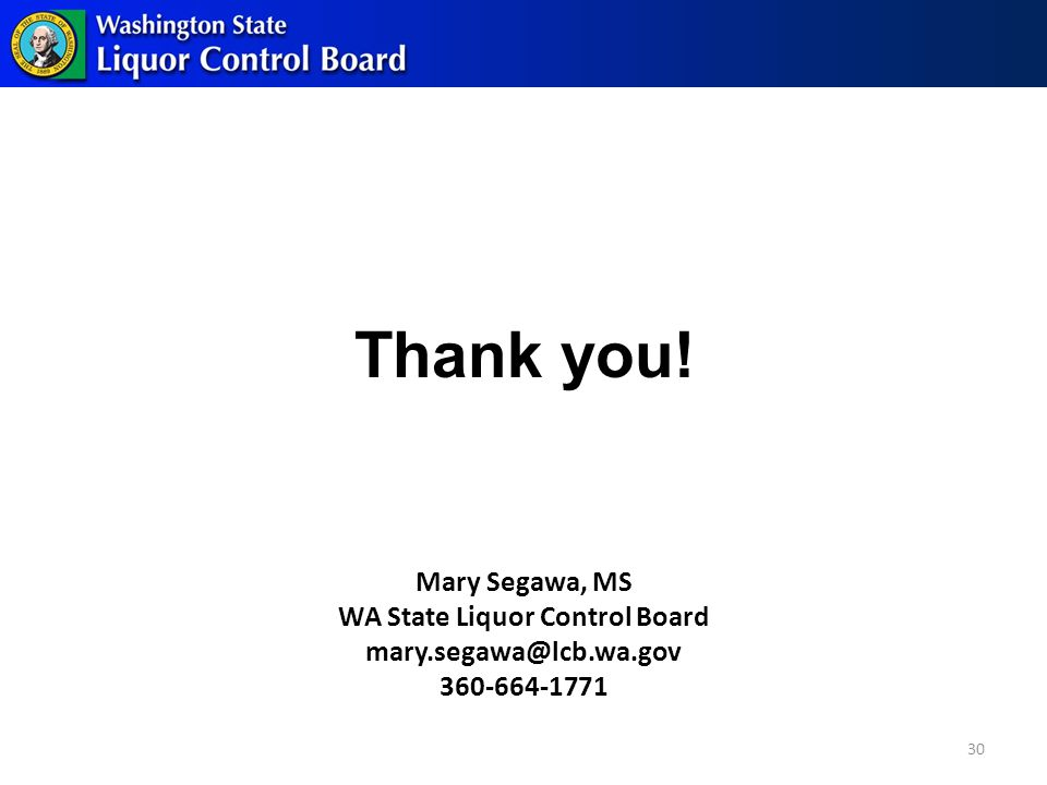 Thank you! 30 Mary Segawa, MS WA State Liquor Control Board mary.segawa@lcb.wa.gov 360-664-1771
