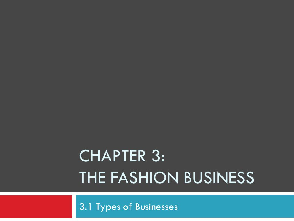 CHAPTER 3: THE FASHION BUSINESS 3.1 Types of Businesses