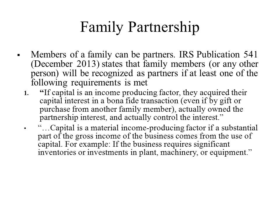 Family Partnership  Members of a family can be partners.