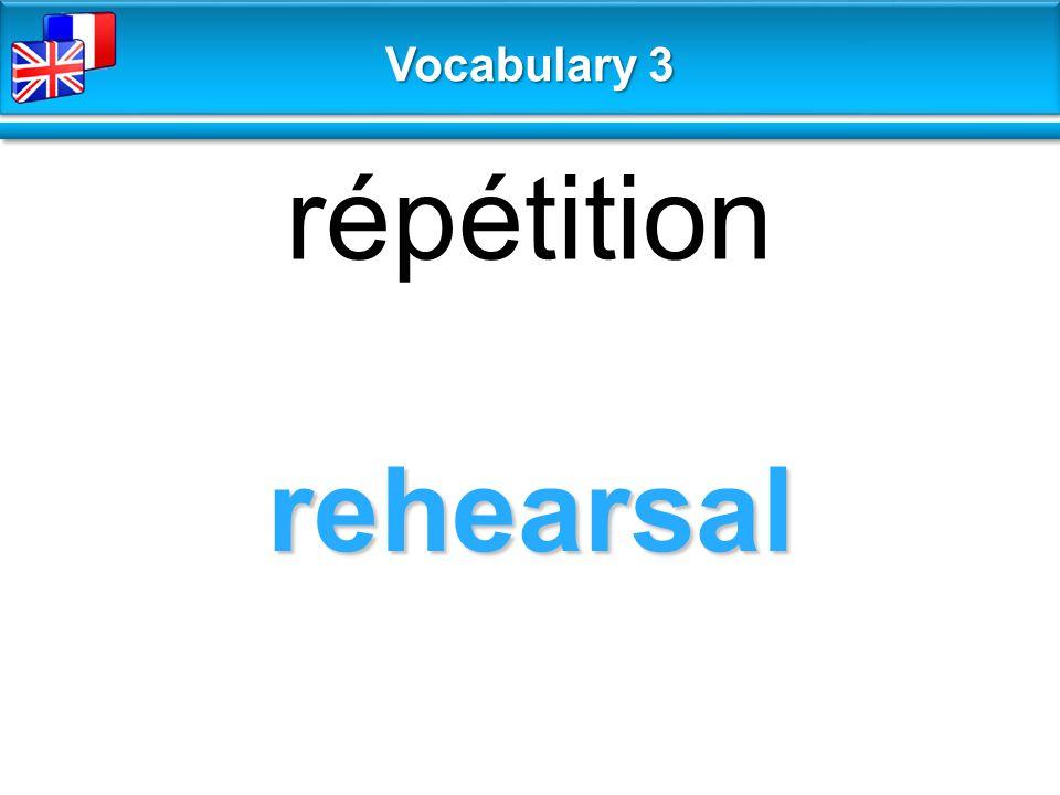 rehearsal répétition Vocabulary 3