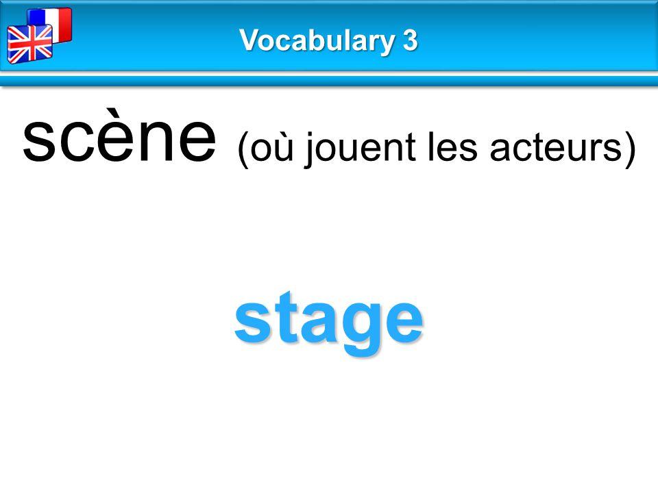 stage scène (où jouent les acteurs) Vocabulary 3