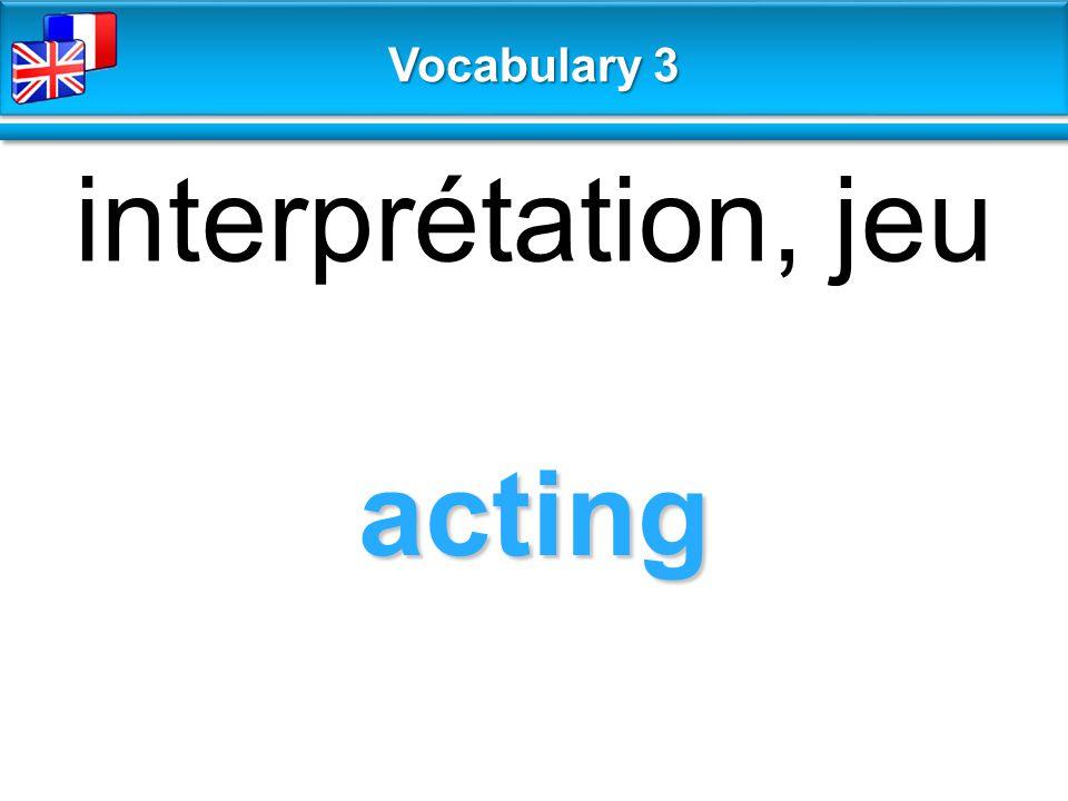 acting interprétation, jeu Vocabulary 3