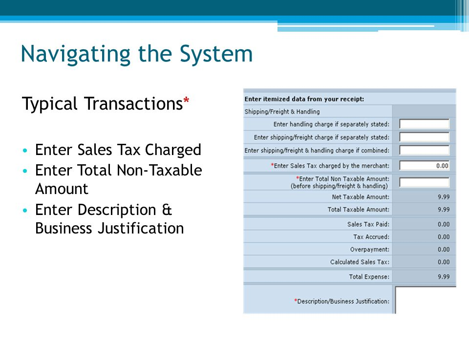 Typical Transactions* Enter Sales Tax Charged Enter Total Non-Taxable Amount Enter Description & Business Justification