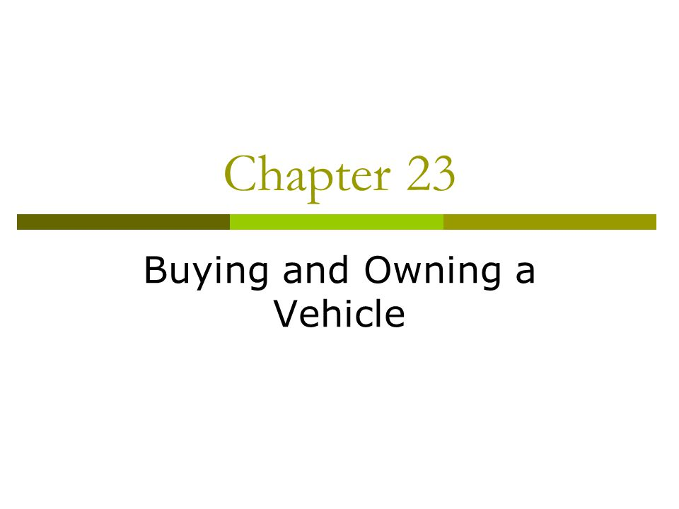 Steps in the Car-Buying Process  Identify your _________________  Determine what you can _______  Identify and _________ your choices  Decide whether to buy ____________  Decide how you will _____ for it  Check ___________ rates  _________ for available vehicles  _____________vehicles  Check the car's __________  Get the vehicle __________ checked  Determine/negotiate a ______ ______