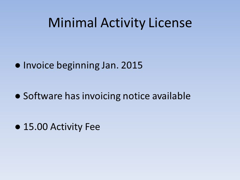 Minimal Activity License ● Invoice beginning Jan.