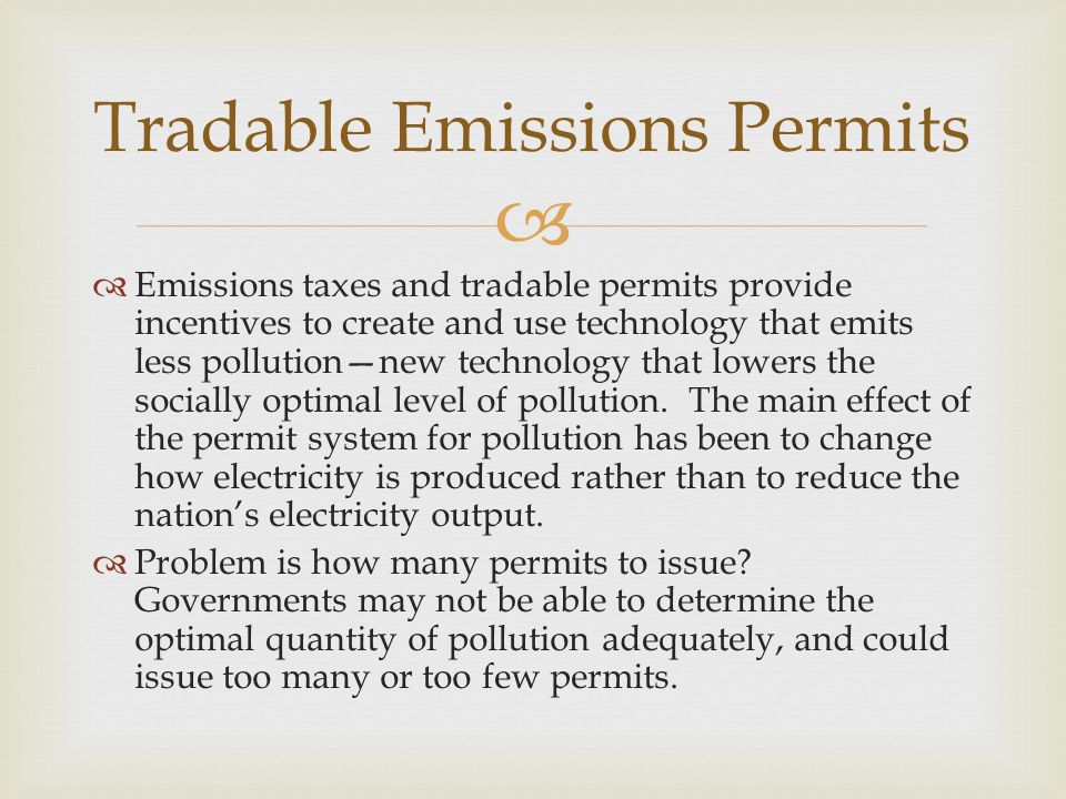   Emissions taxes and tradable permits provide incentives to create and use technology that emits less pollution—new technology that lowers the soci